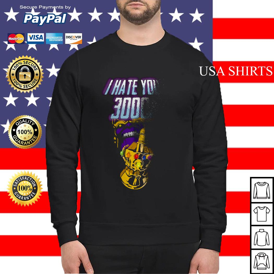 Thanos Infinity Gauntlet middle finger I hate you 3000 Sweater