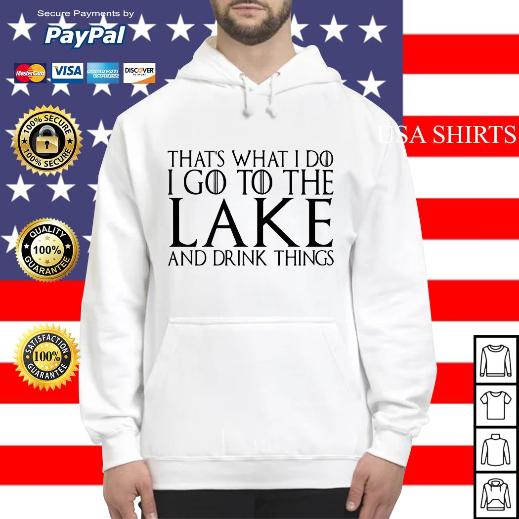 That's what I do I go to the lake and drink things Game of Thrones Hoodie
