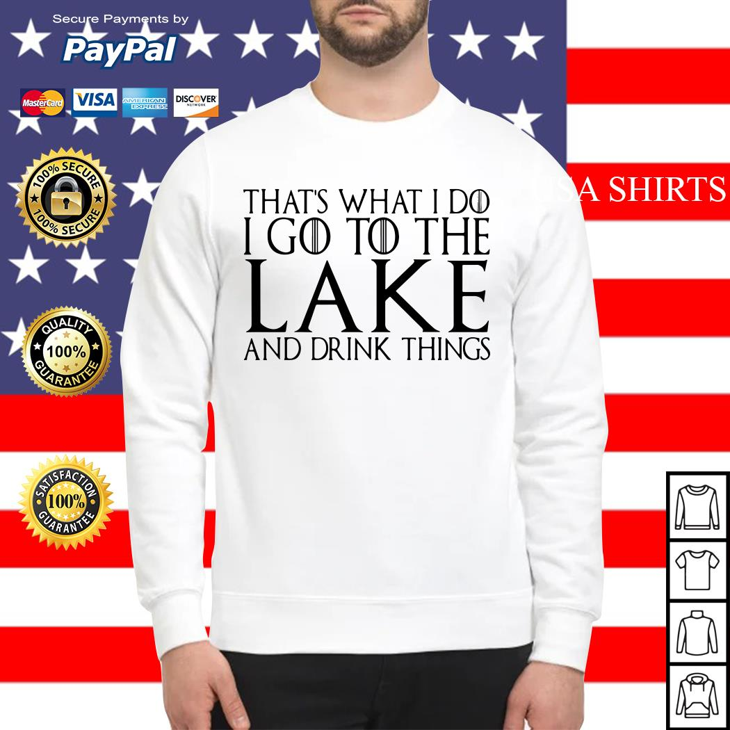 That's what I do I go to the lake and drink things Game of Thrones Sweater