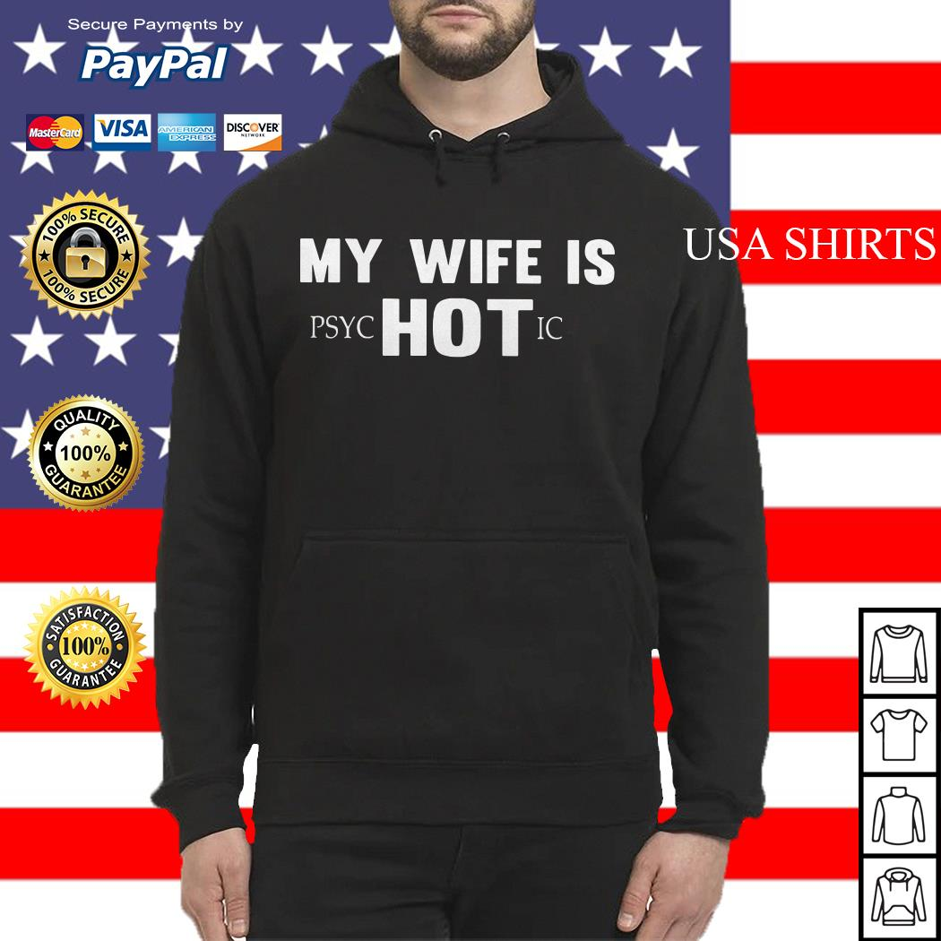 My wife is PSYCHOTIC Hoodie