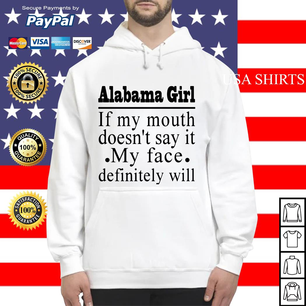 Alabama girl if my mouth doesn't say it my face definitely will Hoodie