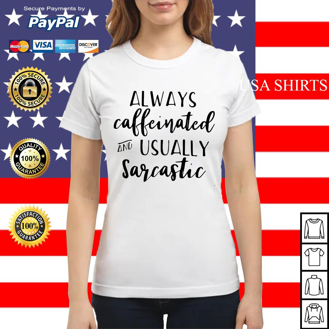 Always caffeinated and usually sarcastic Ladies tee