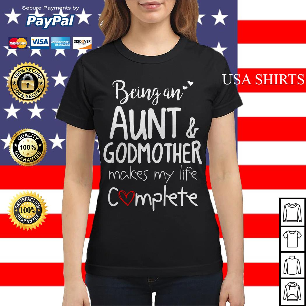 Being an Aunt and godmother makes my life complete Ladies tee