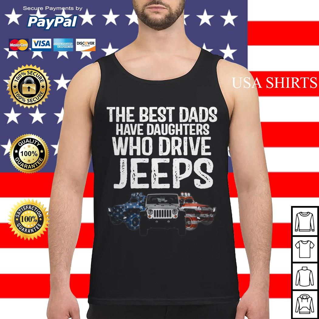 The best dads have Daughters who drive Jeeps Tank top