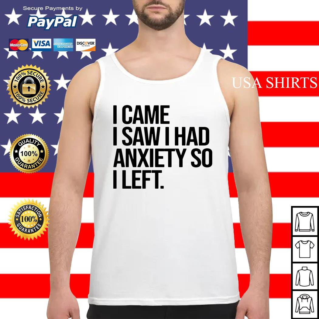 I came I saw I had Anxiety so I left Tank top