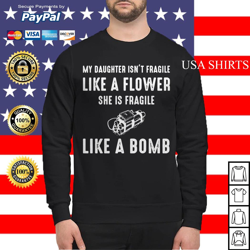My Daughter isn't fragile like a flower she is fragile like a bomb Sweater