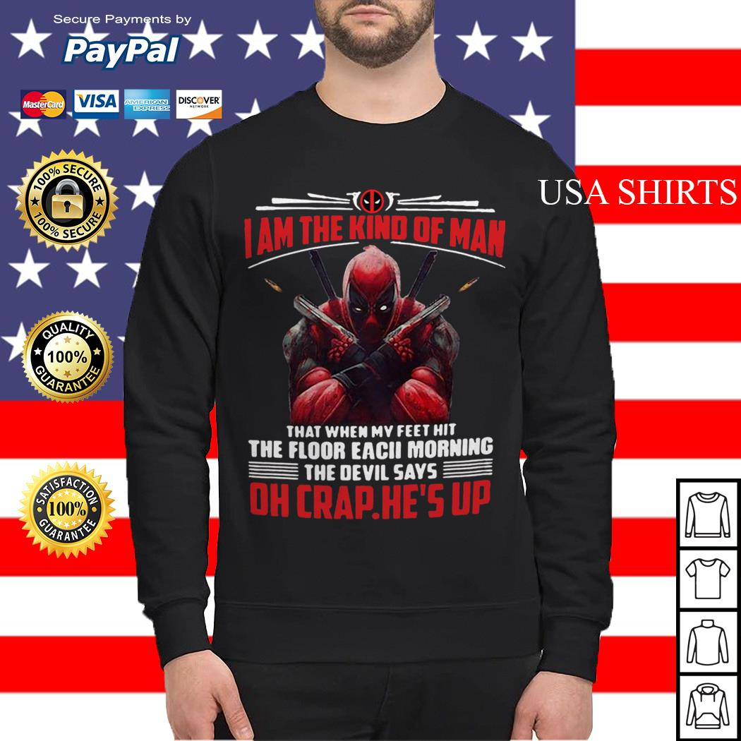 Deadpool I am the kind of man that when my feet hit the floor each morning Sweater