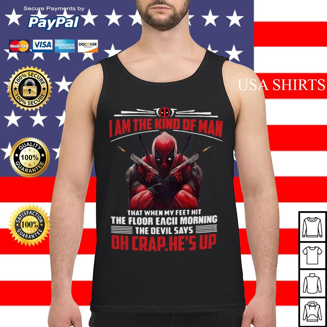 Deadpool I am the kind of man that when my feet hit the floor each morning Tank top