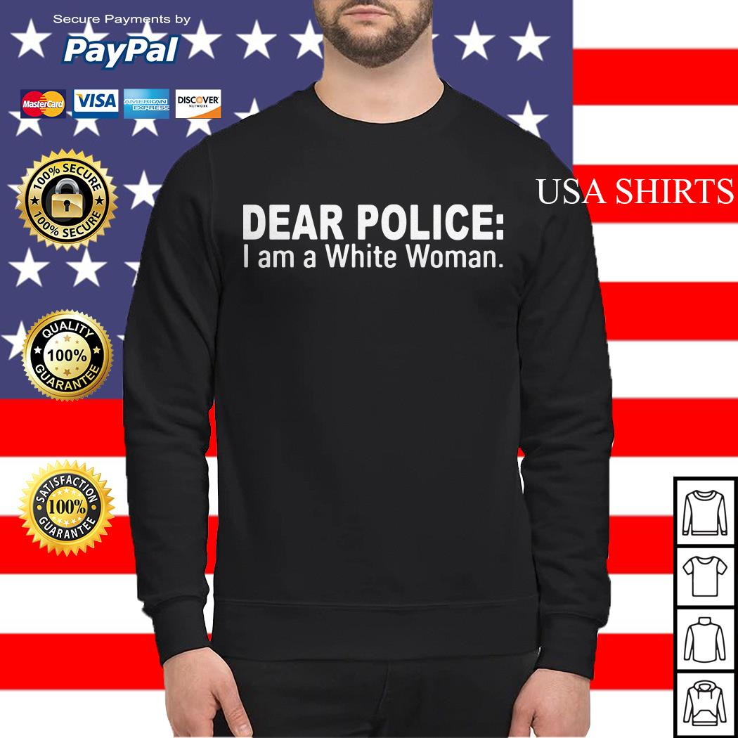 Dear police I am a white woman Sweater