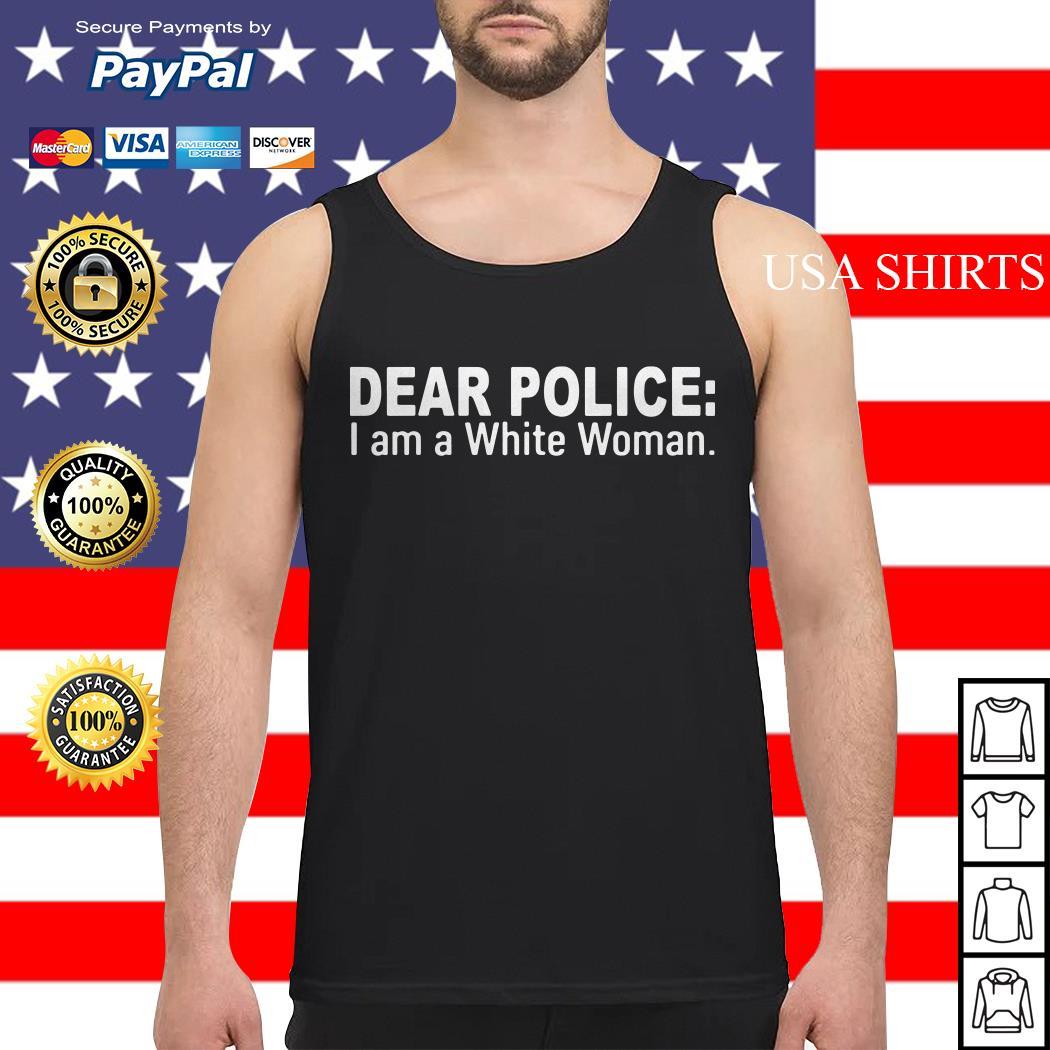 Dear police I am a white woman Tank top