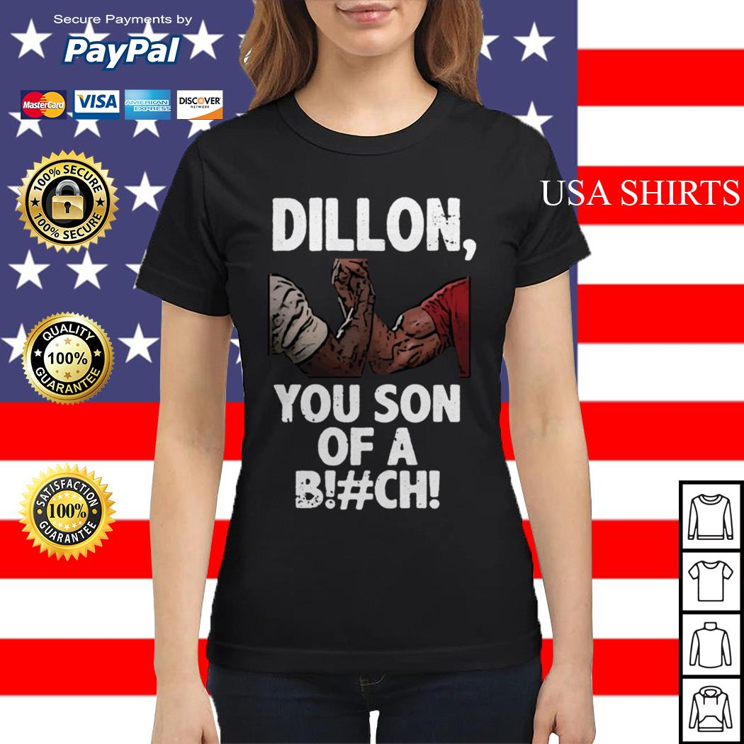 Dillon you son of a bitch Ladies tee