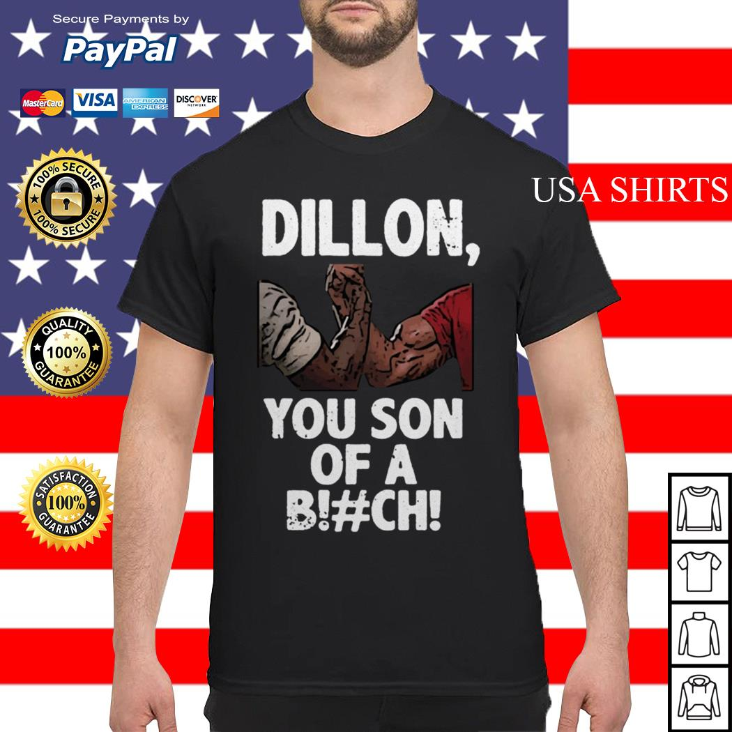 Dillon you son of a bitch shirt