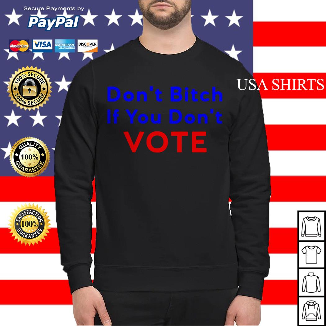 Don't bitch If you don't vote Sweater