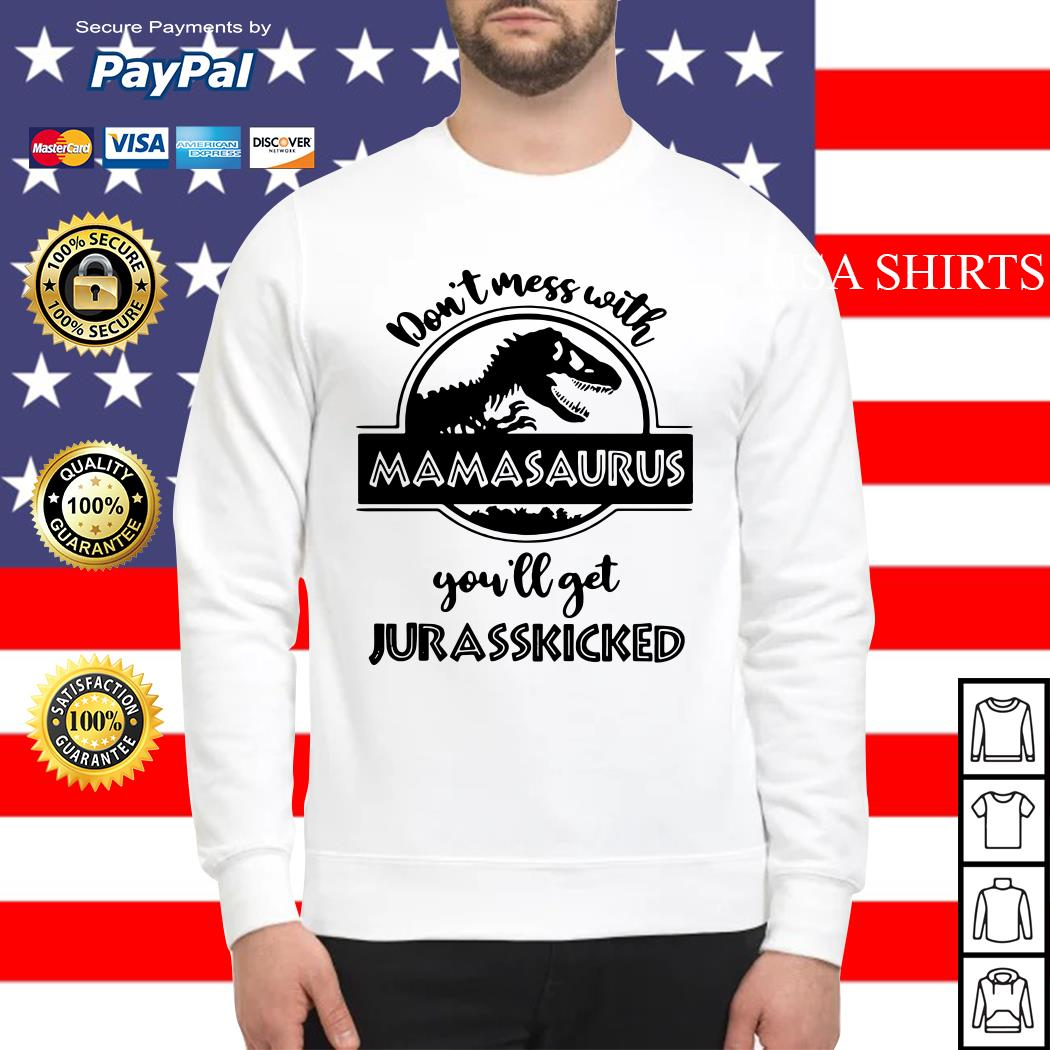 Don't mess with Mamasaurus you'll get Jurasskicked Sweater