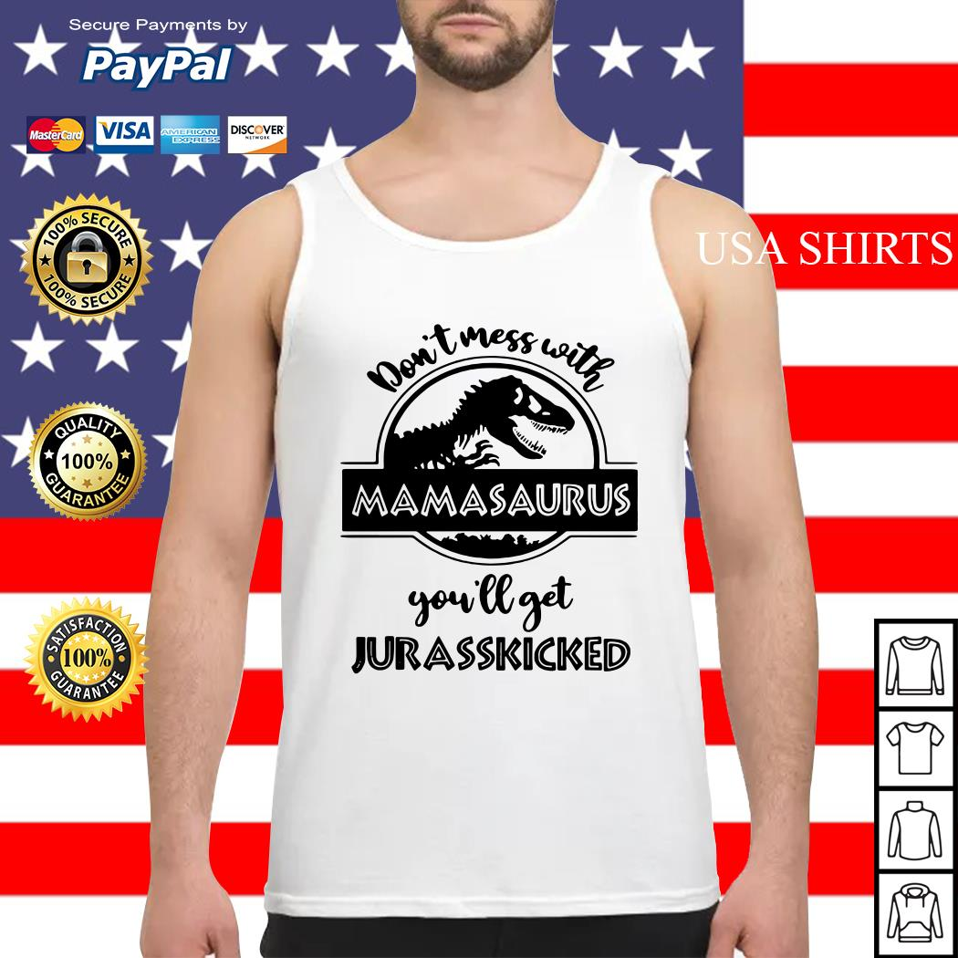 Don't mess with Mamasaurus you'll get Jurasskicked Tank top