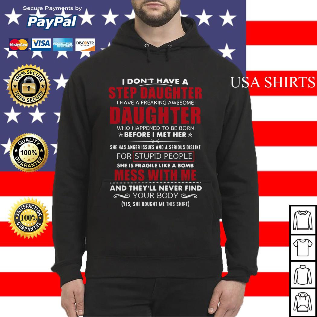 I don't have a step daughter I have a freaking awesome daughter Hoodie