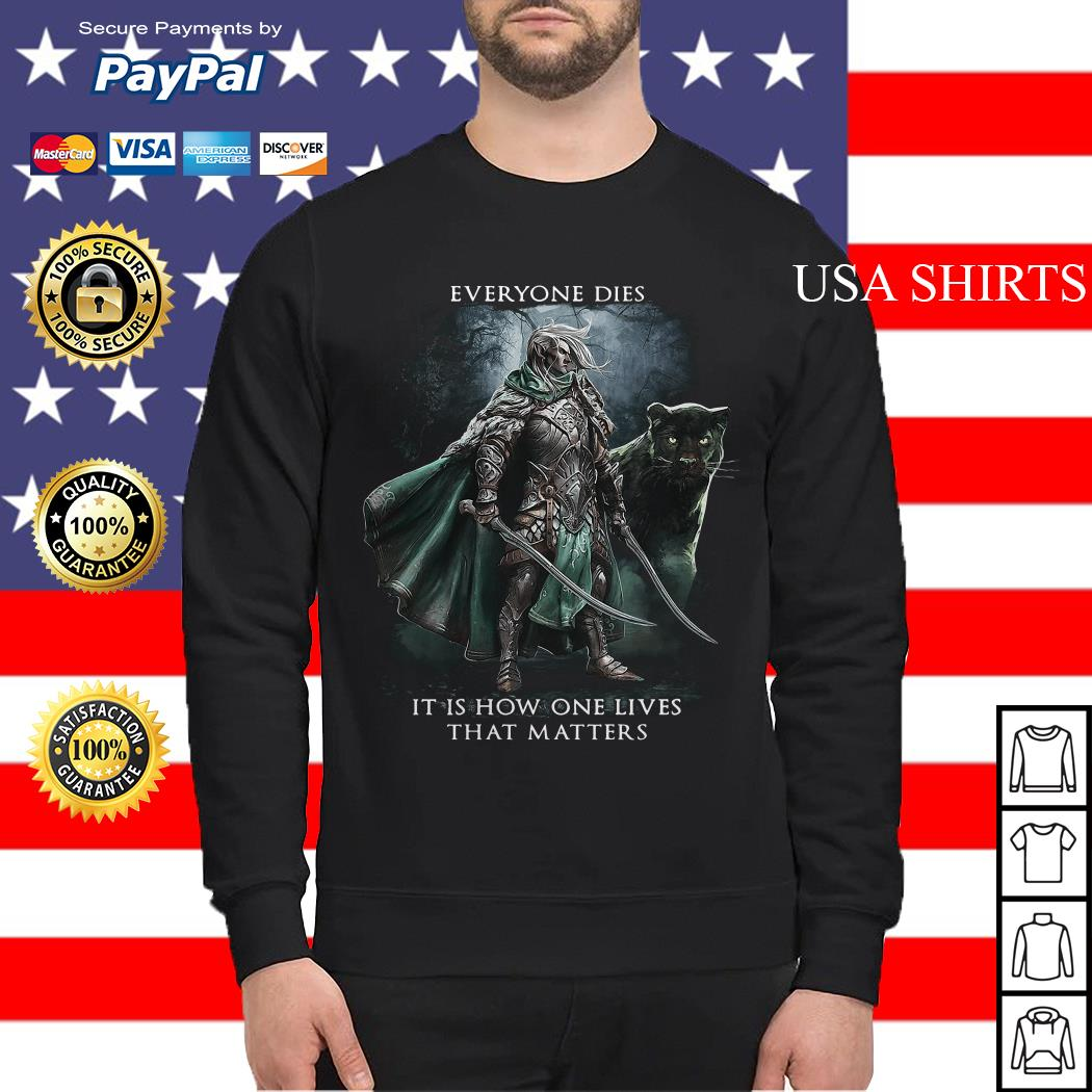 Everyone dies it is how one lives that matters Sweater