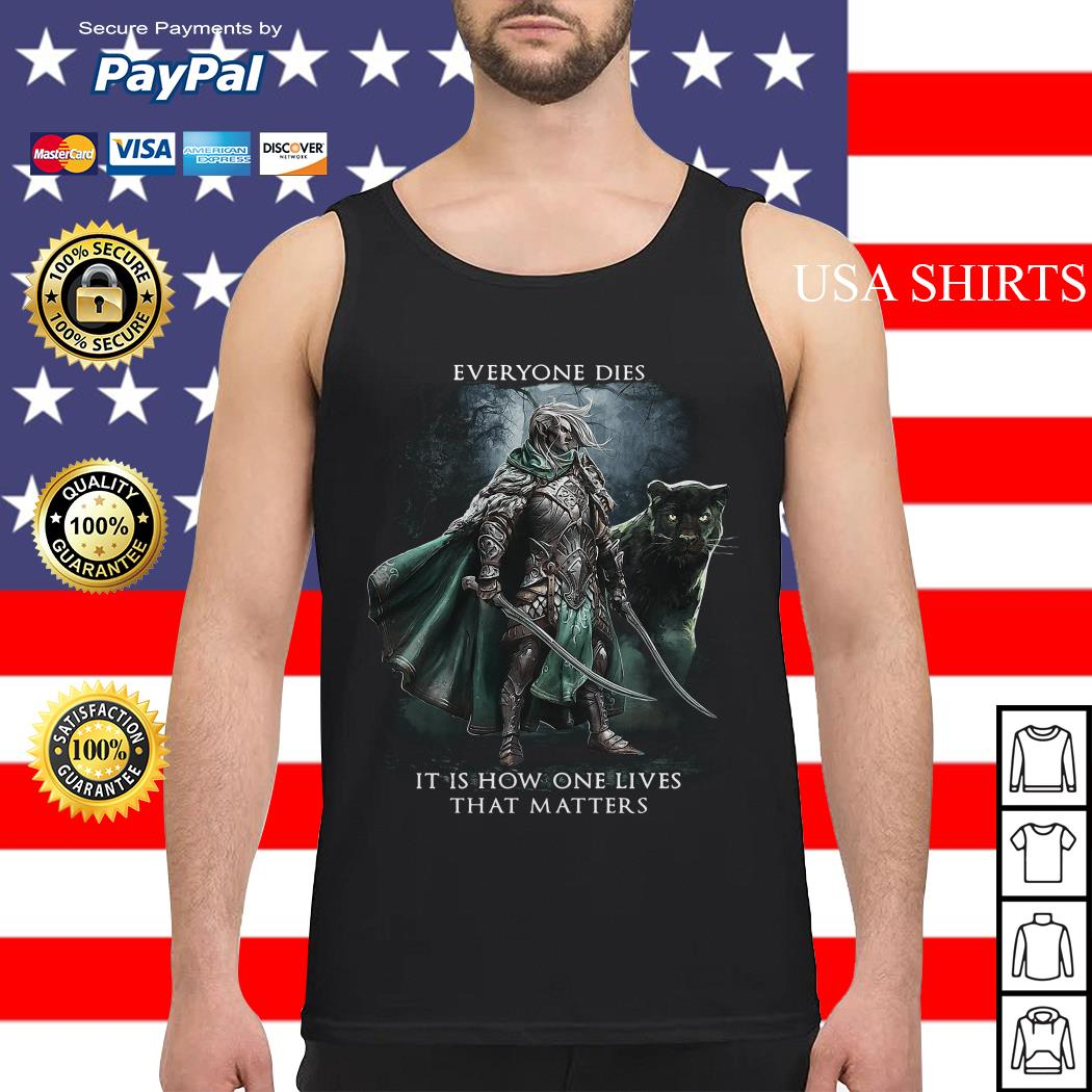 Everyone dies it is how one lives that matters Tank top