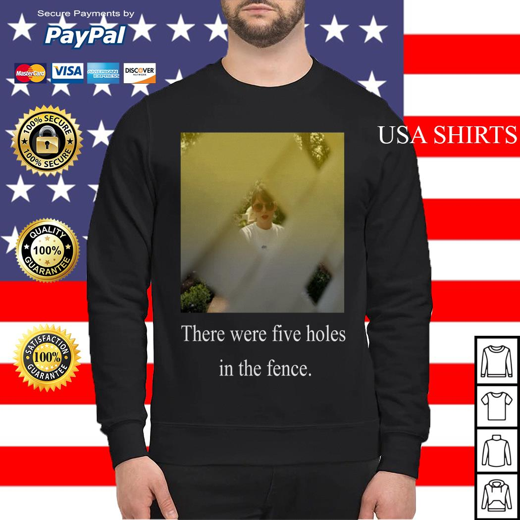 There were five holes in the fence Taylor Swift Sweater