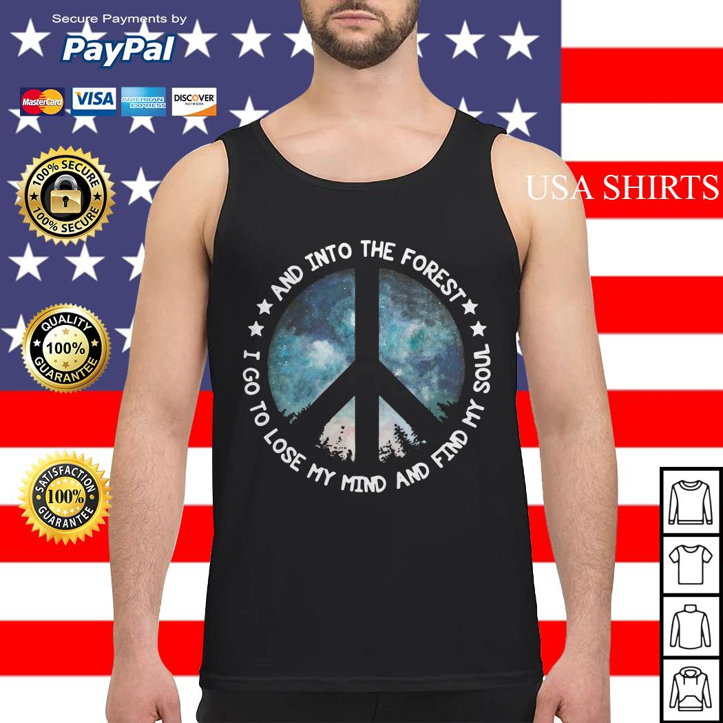 And into the forest I go to lose my mind and and find my soul Tank top