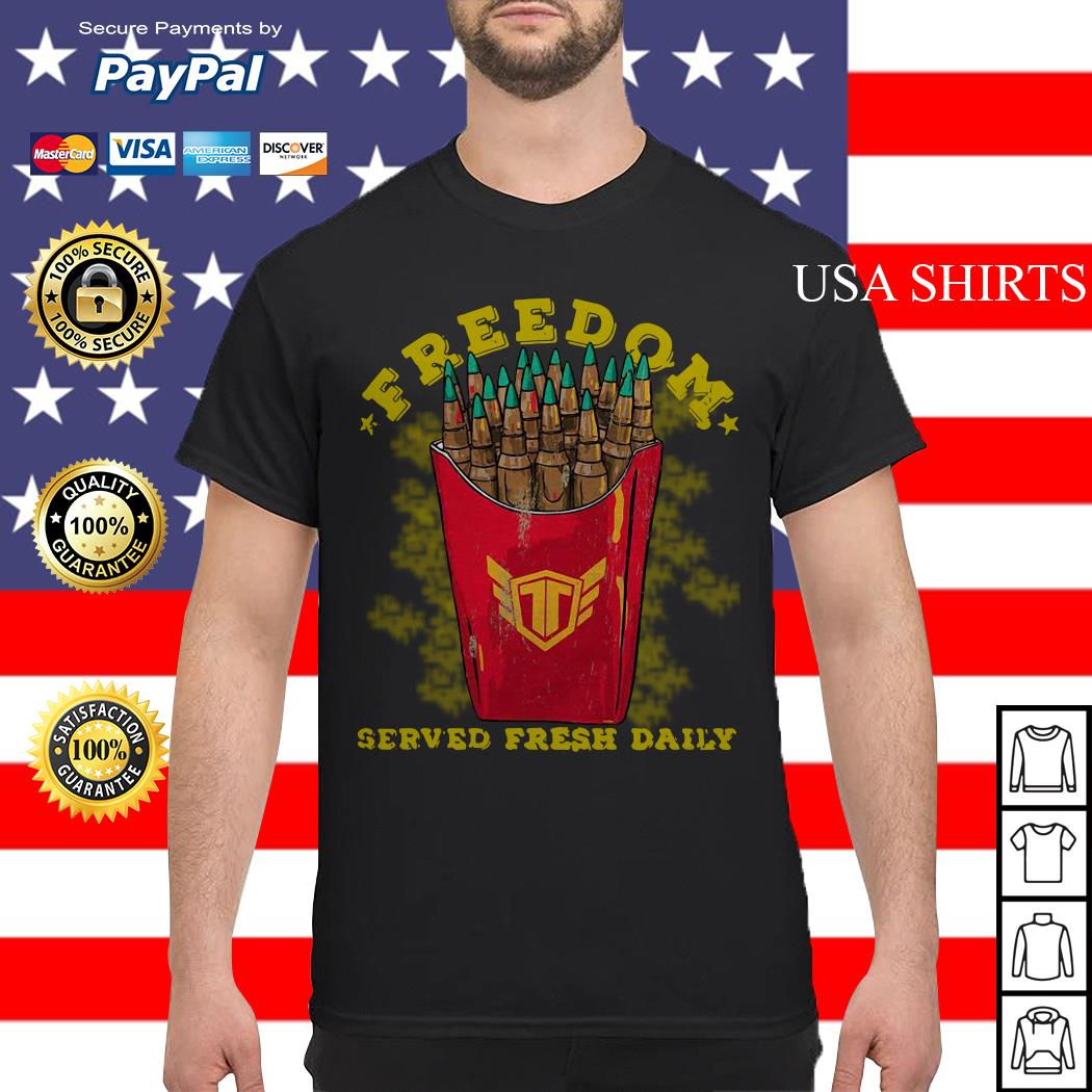 Freedom served fresh daily shirt