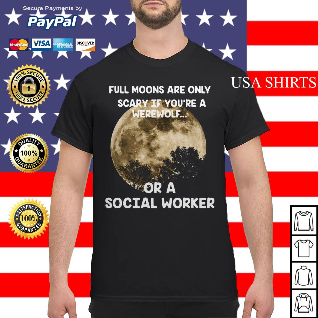 Full moons are only srary if you're a werewolf shirt