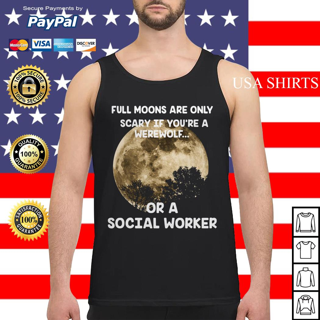 Full moons are only srary if you're a werewolf Tank top