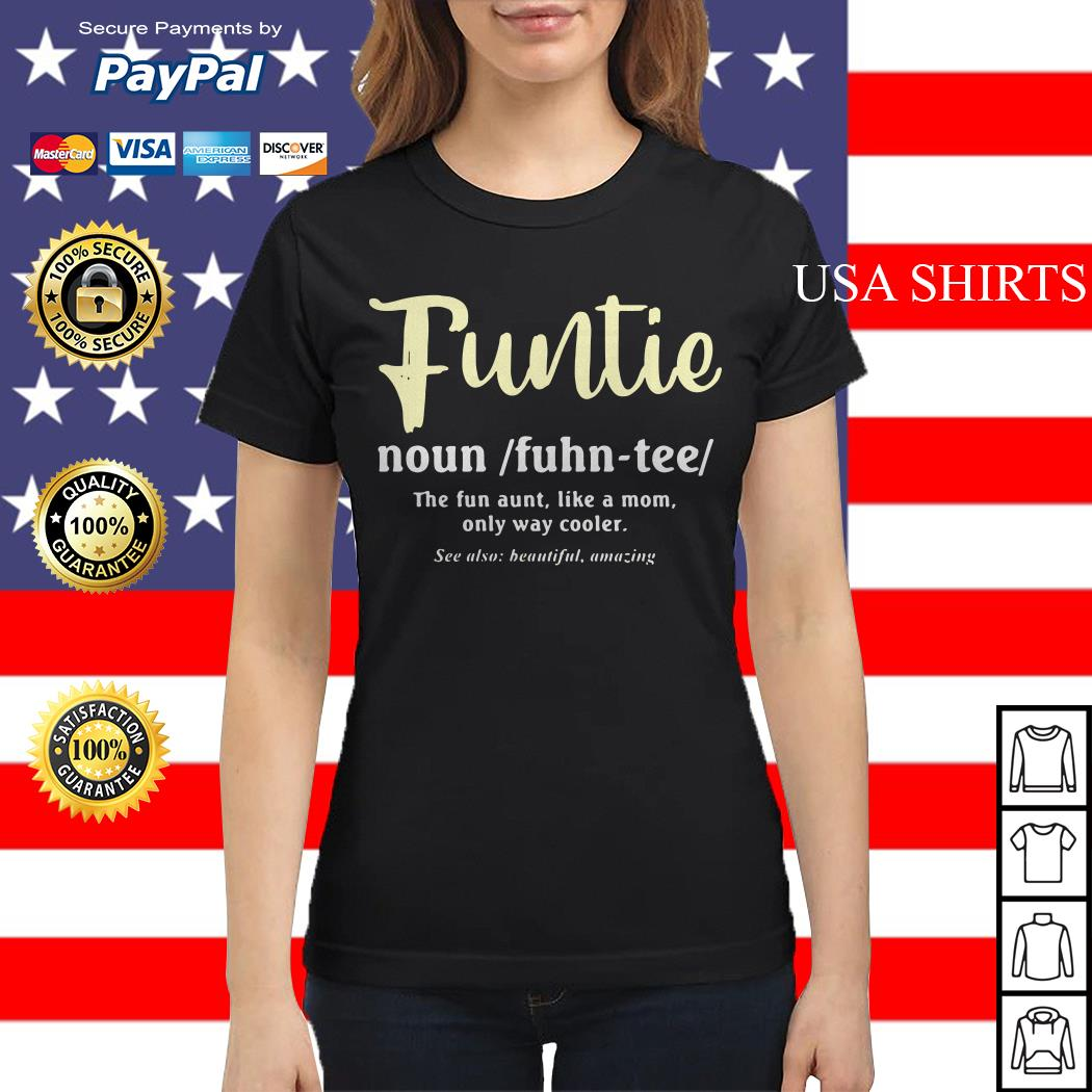 Funtie the fun aunt like a mom only way cooler Ladies tee