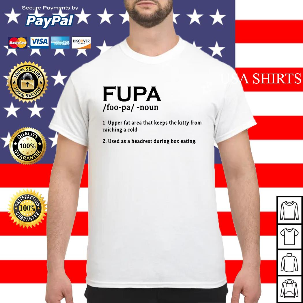 Fupa Upper fat area that keeps the kitty from catching a cold shirt