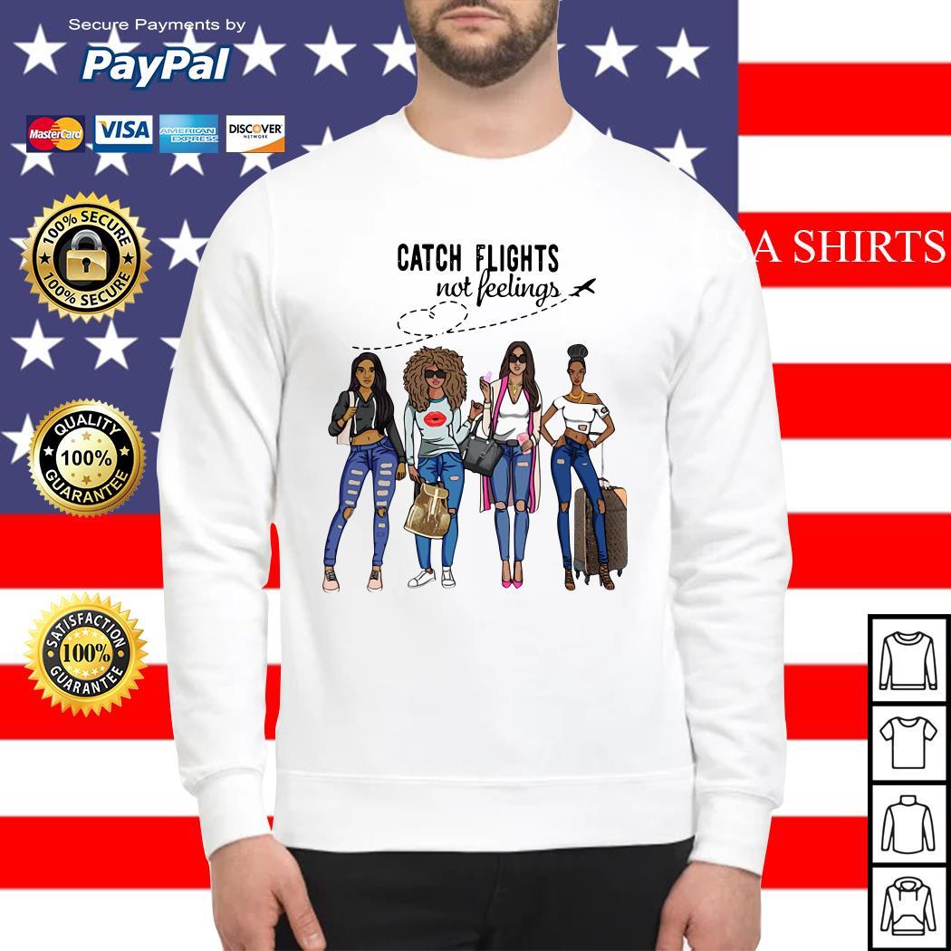 Girls Catch Flights not feelings Sweater