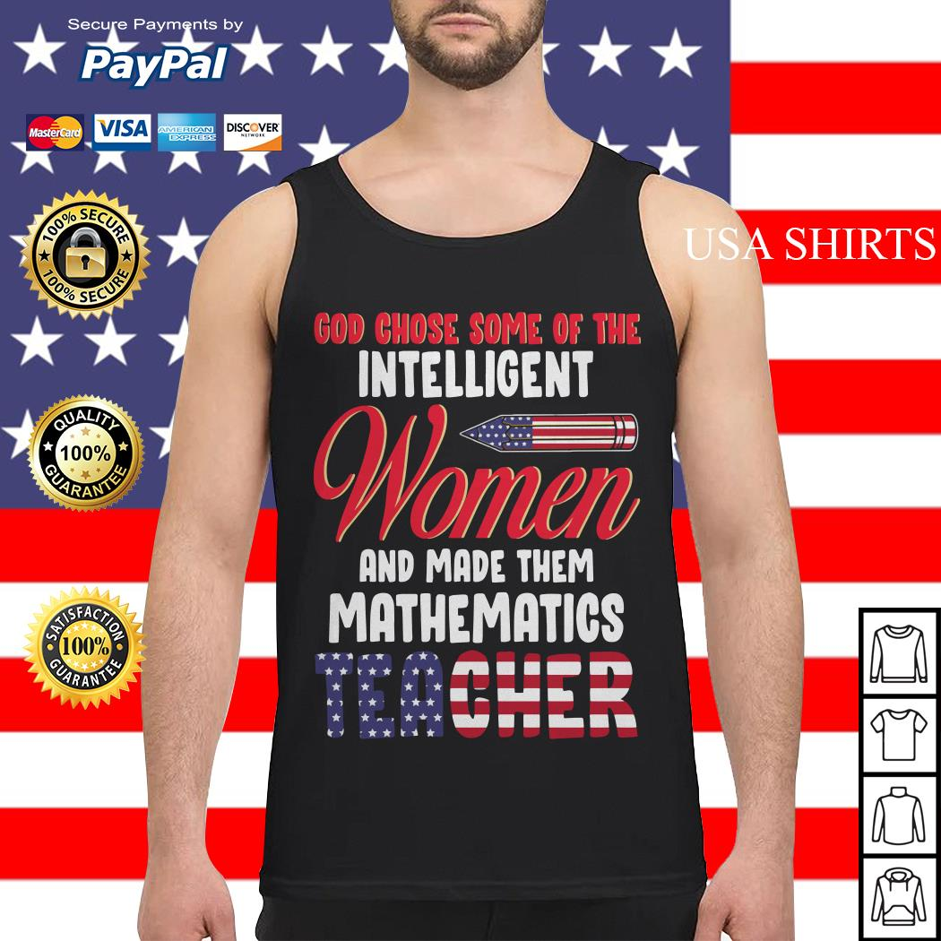 God chose some of the intelligent women and made them mathematics teacher Tank top