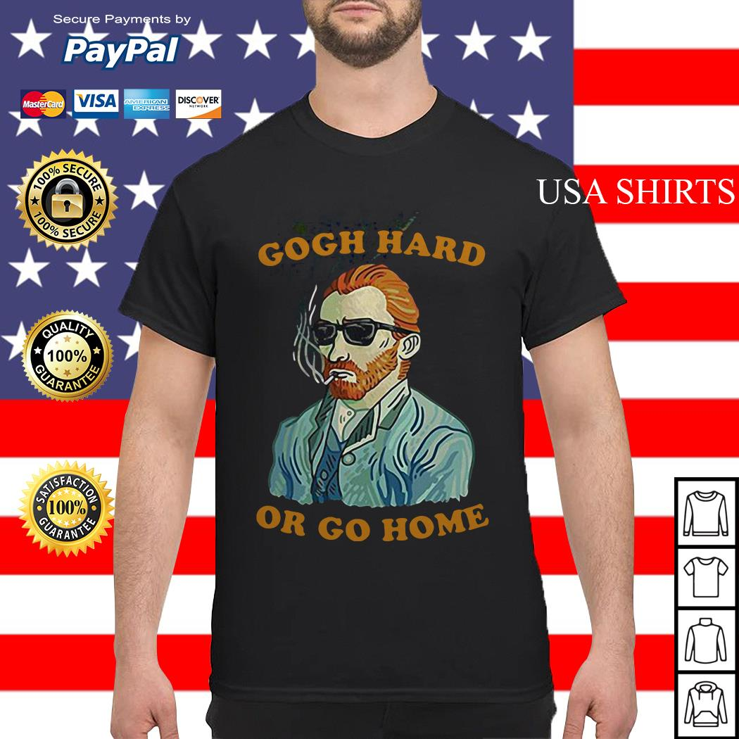 Gogh hard or go home Vincent van shirt