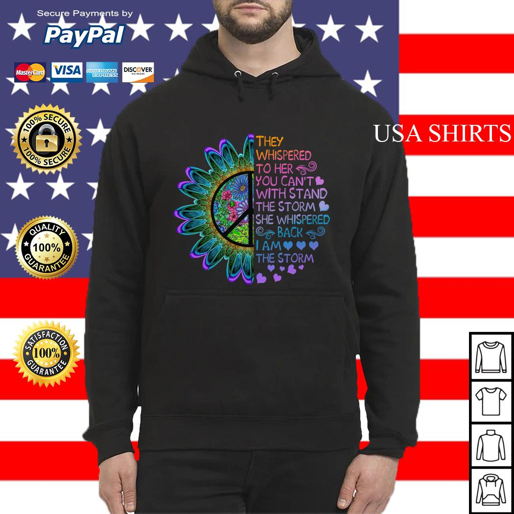 Hippie flower They whispered to her you can't with stand the storm she whispered Hoodie