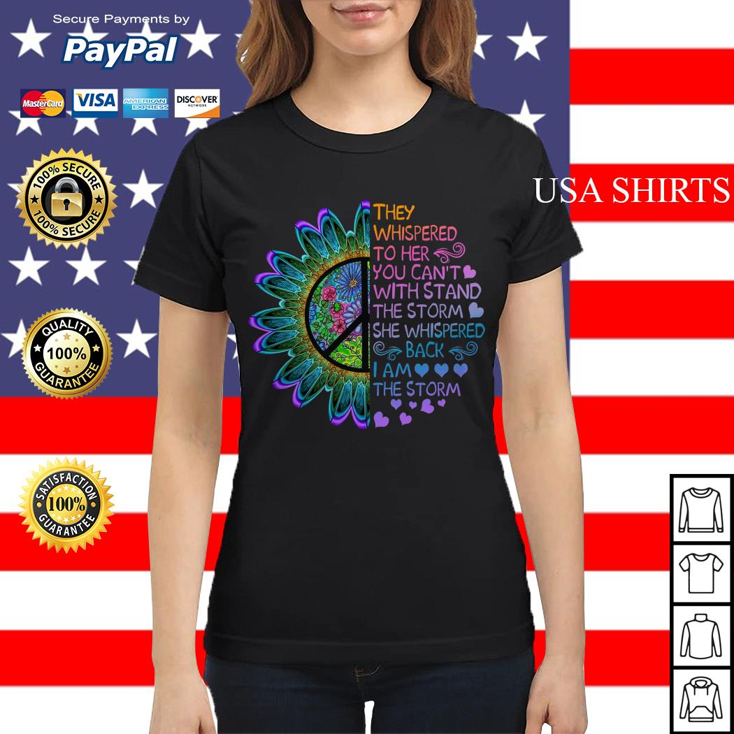 Hippie flower They whispered to her you can't with stand the storm she whispered Ladies tee