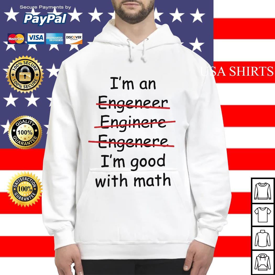 I'm an engineer engineer engineer I'm good with math Hoodie