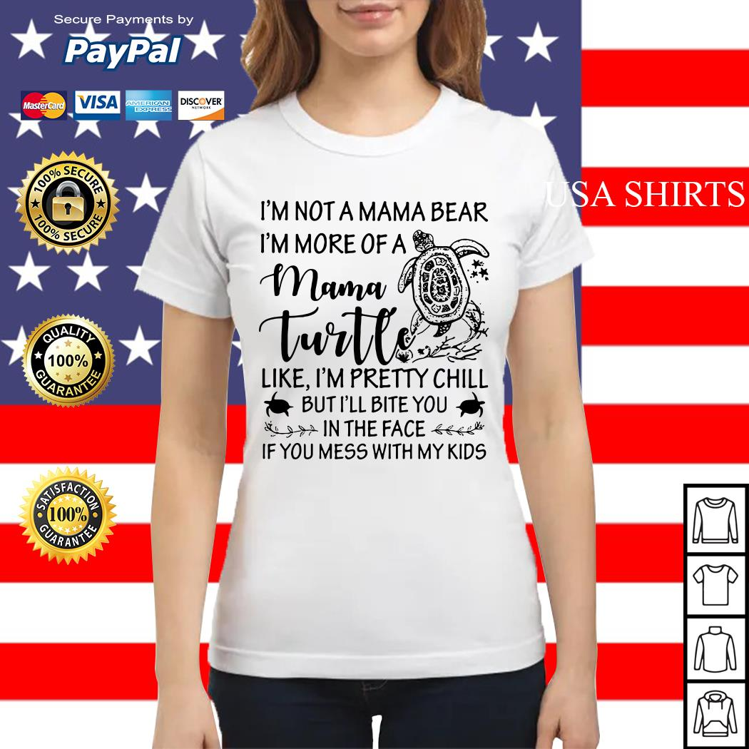 I'm not a mama bear I'm more of a mama Turtle like I'm pretty chill Ladies tee