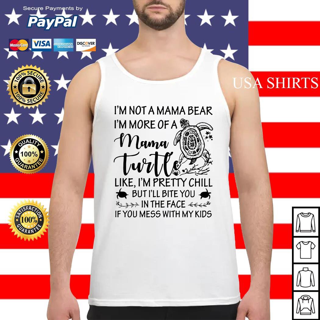 I'm not a mama bear I'm more of a mama Turtle like I'm pretty chill Tank top