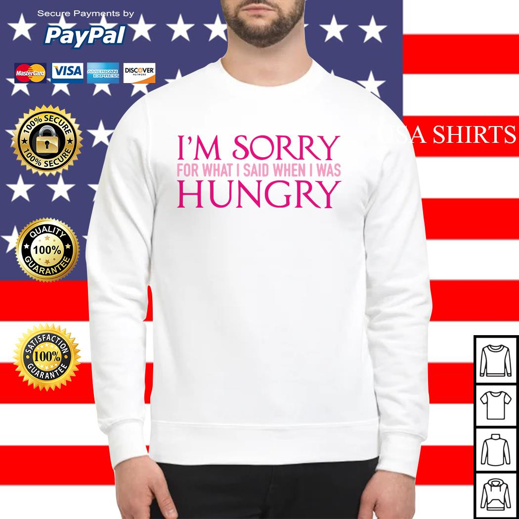 I'm sorry for what I said when I was hungry Sweater