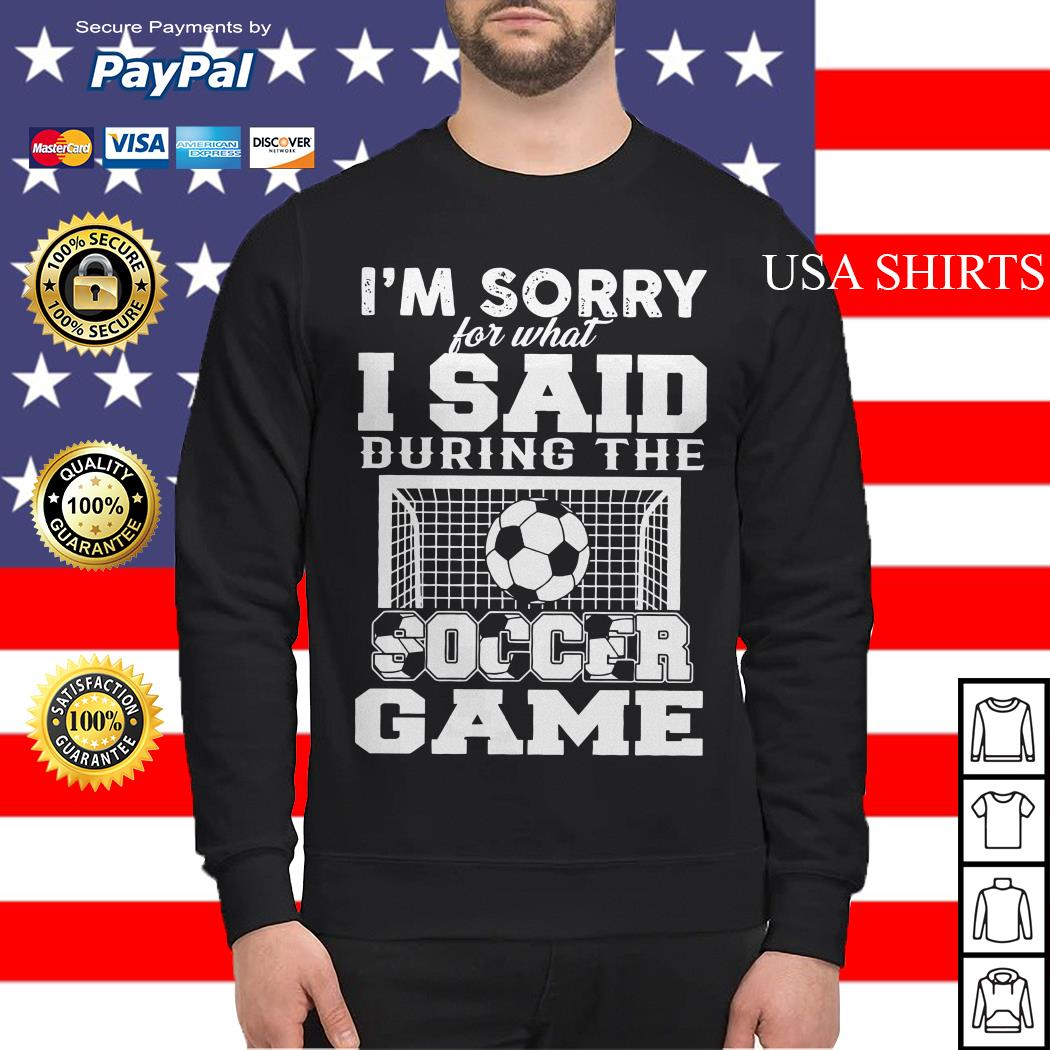 I'm sorry for what I said during the soccer game Sweater