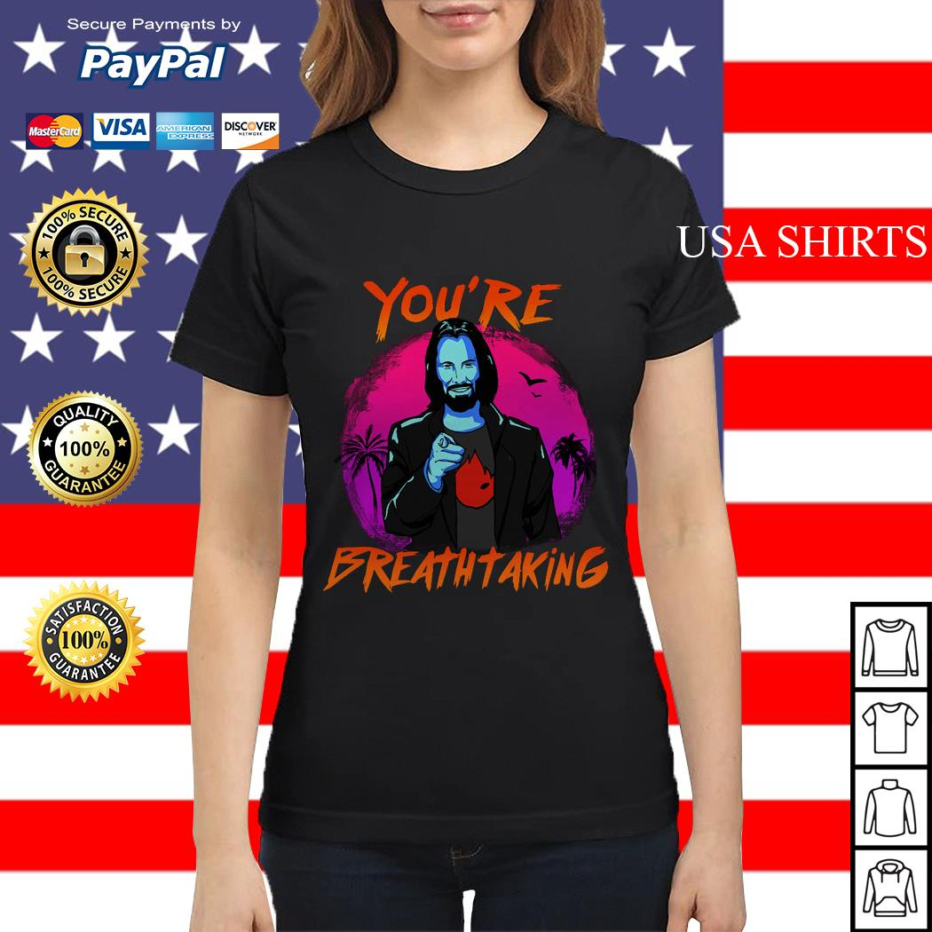 Keanu Reeves You're Breathtaking Ladies tee