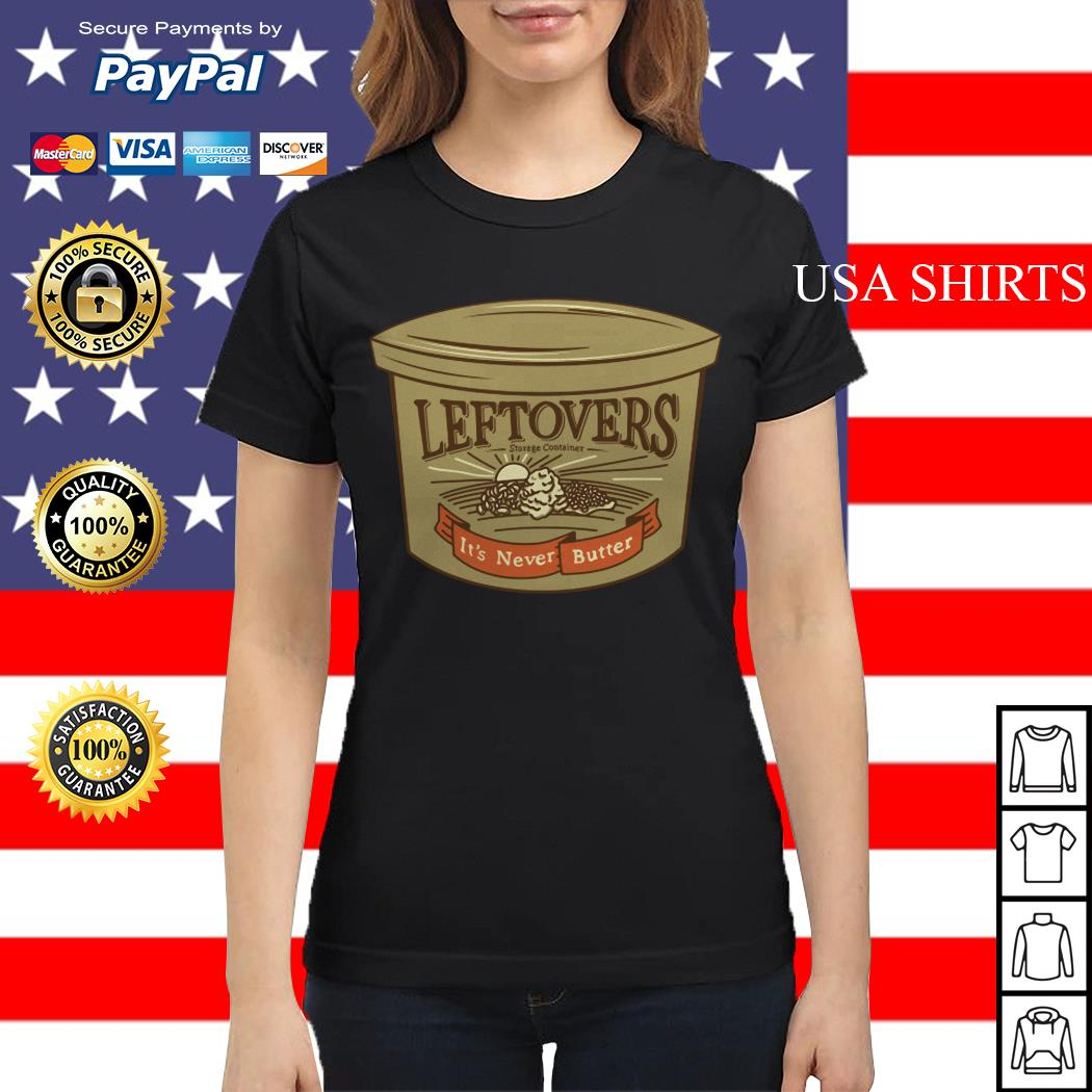 Leftovers it's never butter ladies tee