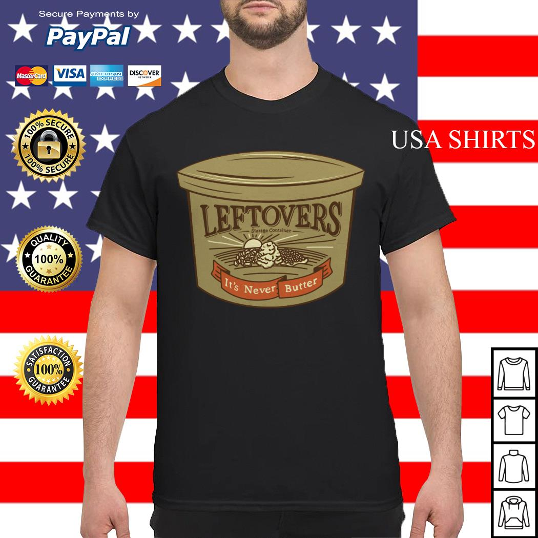 Leftovers it's never butter shirt