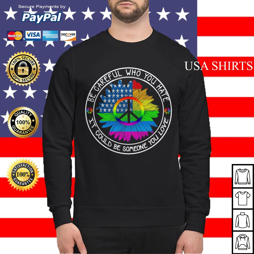 LGBT Sunflower peace be careful who you hate it could be someone you love Sweater