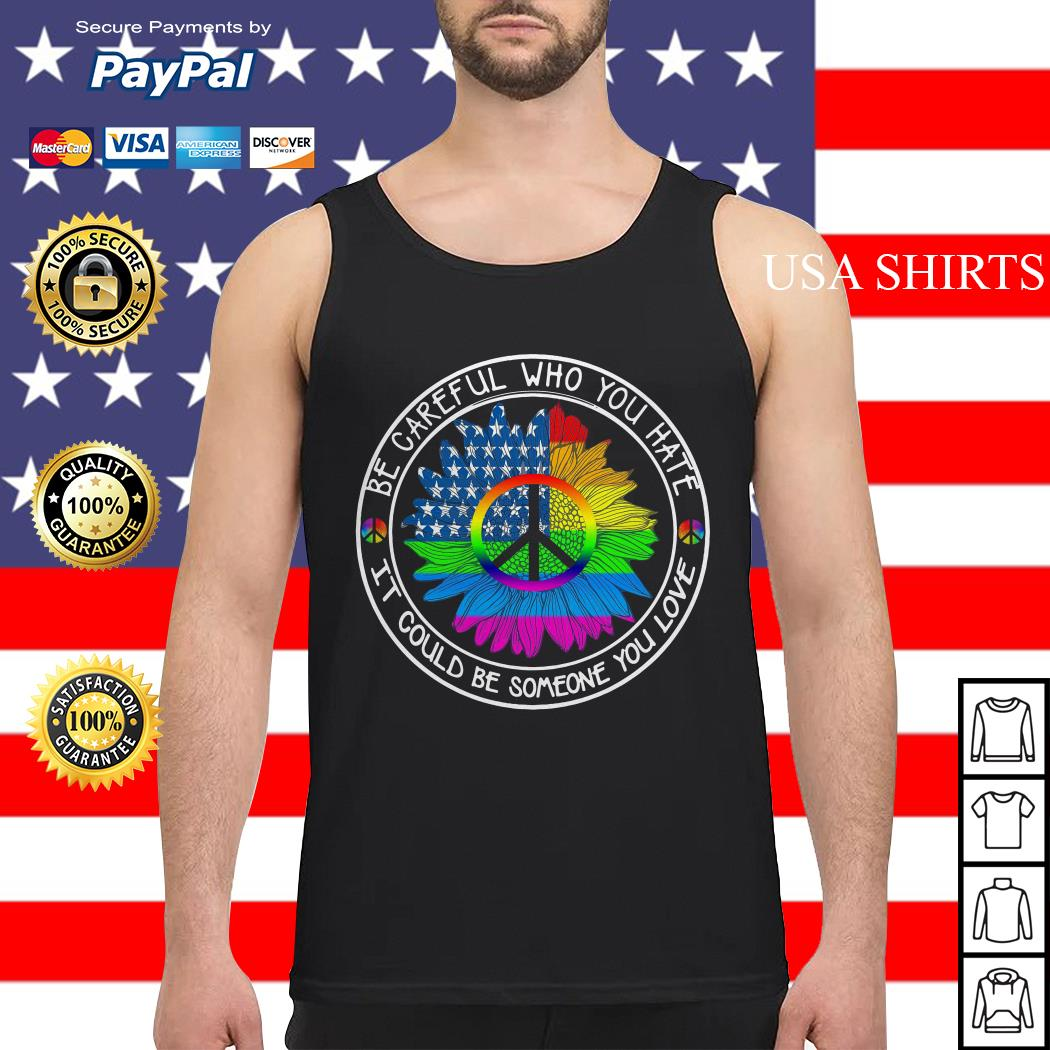 LGBT Sunflower peace be careful who you hate it could be someone you love Tank top