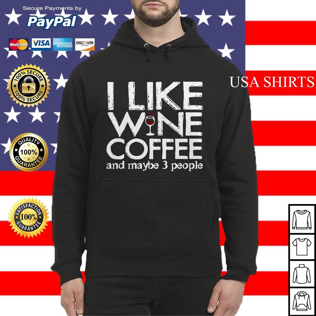 I like wine coffee and maybe 3 people Hoodie