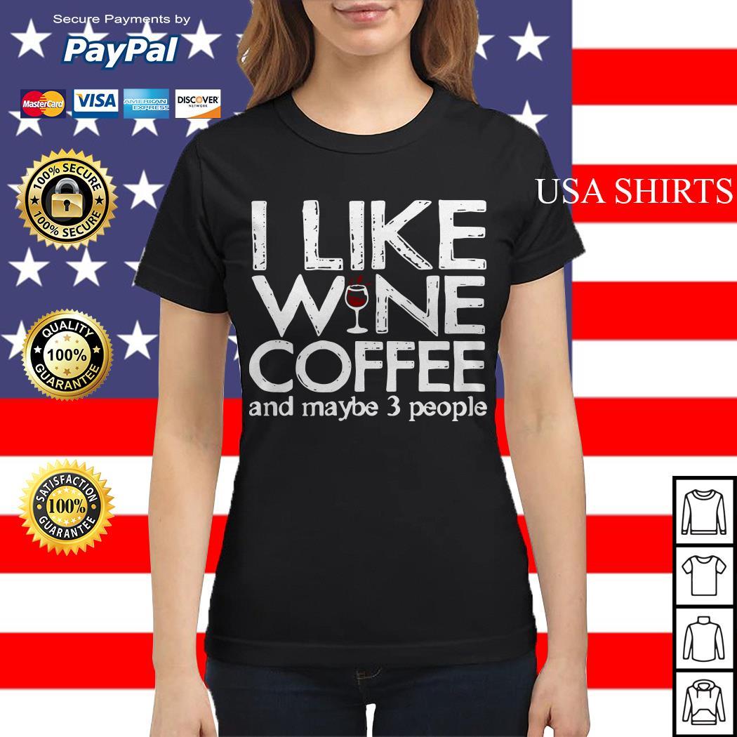 I like wine coffee and maybe 3 people Ladies tee
