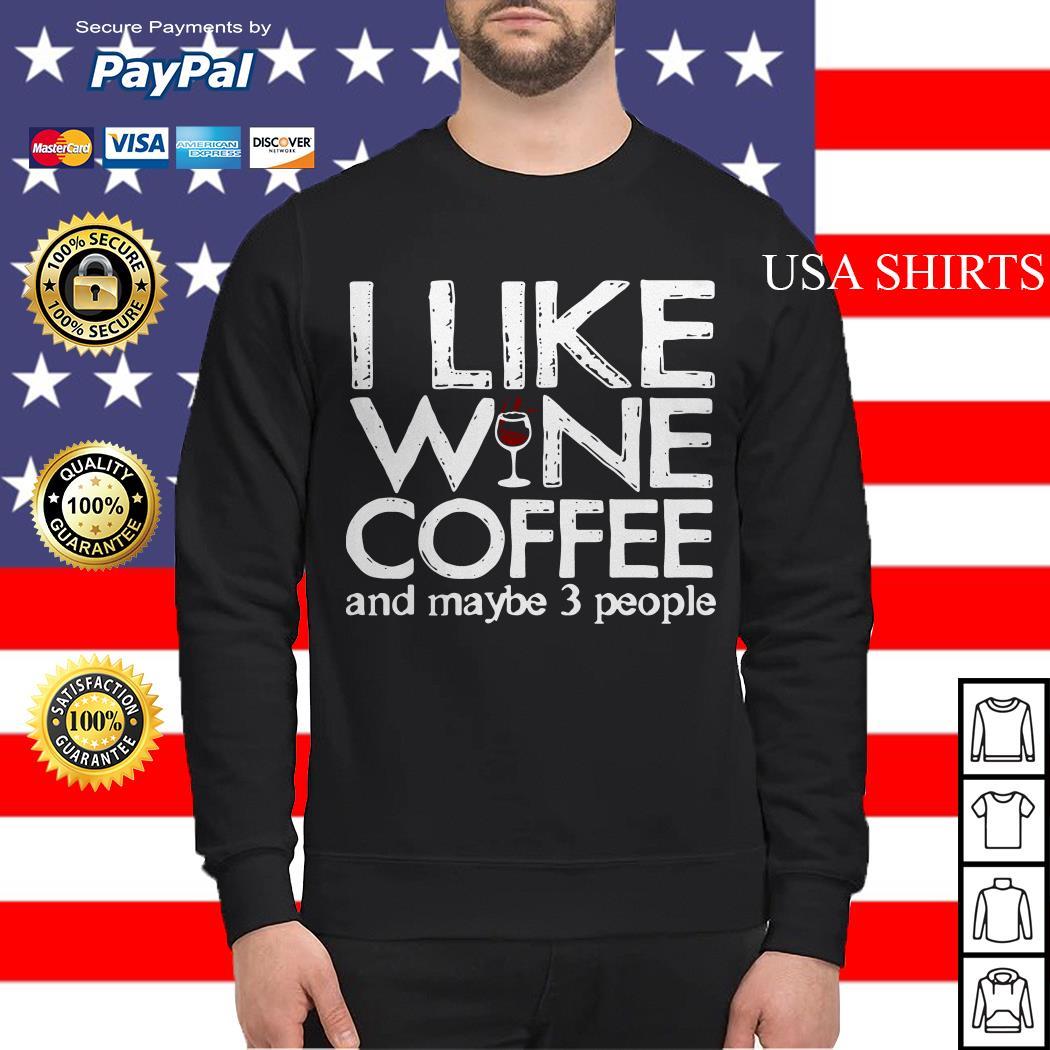 I like wine coffee and maybe 3 people Sweater