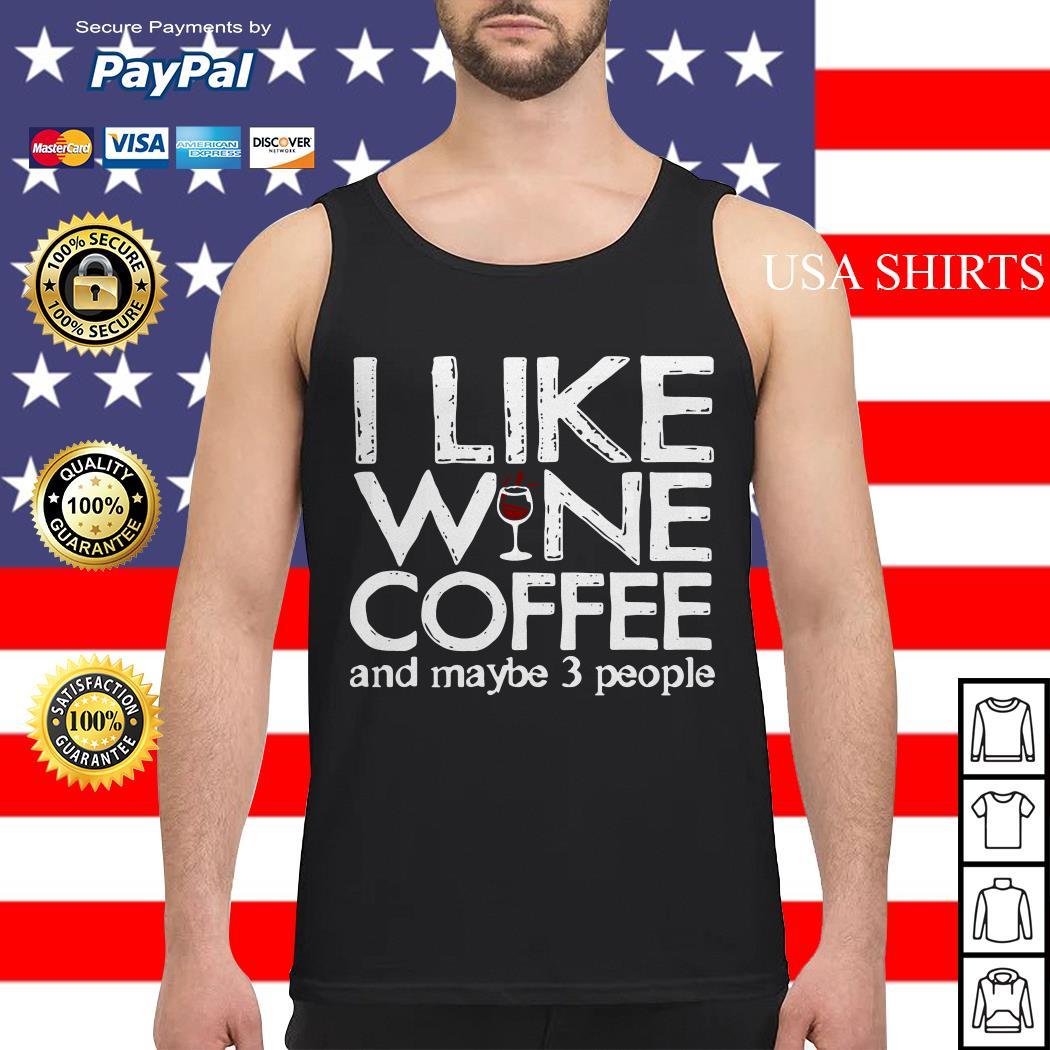 I like wine coffee and maybe 3 people Tank top