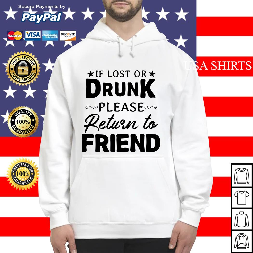 If lost or drunk please return to friend Hoodie