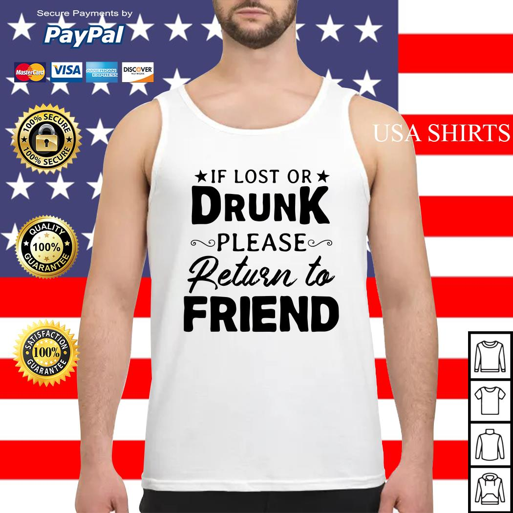 If lost or drunk please return to friend Tank top